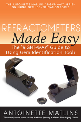"""Refractometers Made Easy: The """"right-Way"""" Guide to Using Gem Identification Tools - Matlins, Antoinette"""