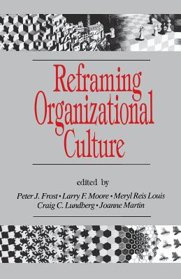 Reframing Organizational Culture - Frost, Peter J, Dr., Ph.D. (Editor), and Moore, Larry F (Editor), and Louis, Meryl Reis (Editor)
