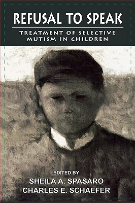 Refusal to Speak: Treatment of Selective Mutism in Children - Spasaro, Sheila (Editor)
