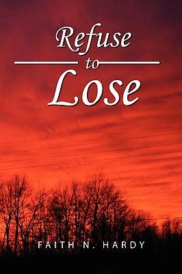 Refuse to Lose - Hardy, Faith N