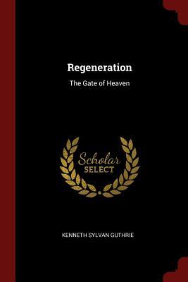 Regeneration: The Gate of Heaven - Guthrie, Kenneth Sylvan