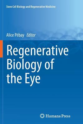 Regenerative Biology of the Eye - Pebay, Alice (Editor)