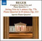 Reger: String Trio in A minor, Op. 77b; Piano Quartet in D minor, Op. 113