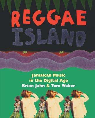 Reggae Island: Jamaican Music in the Digital Age - Jahn, Brian, and Weber, Tob, and Weber, Tom