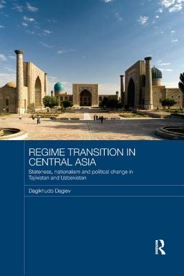 Regime Transition in Central Asia: Stateness, Nationalism and Political Change in Tajikistan and Uzbekistan - Dagiev, Dagikhudo
