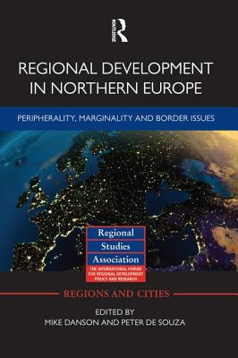 Regional Development in Northern Europe: Peripherality, Marginality and Border Issues - Danson, Mike (Editor), and De Souza, Peter (Editor)
