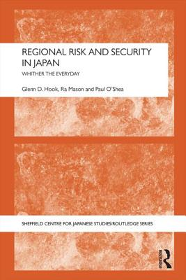 Regional Risk and Security in Japan: Whither the everyday - Hook, Glenn D., and Mason, Ra, and O'Shea, Paul