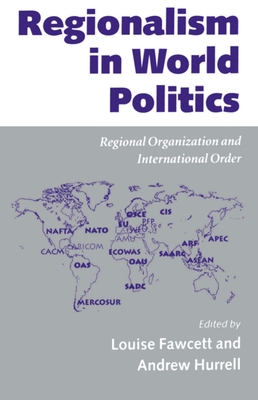 Regionalism in World Politics: Regional Organization and International Order - Fawcett, Hurrell, and Fawcett, Louise (Editor), and Hurrell, Andrew (Editor)