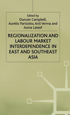 Regionalization and Labour Market Interdependence in East and Southeast Asia - Campbell, Duncan (Editor), and etc. (Editor), and Parisotto, Aurelio (Editor)