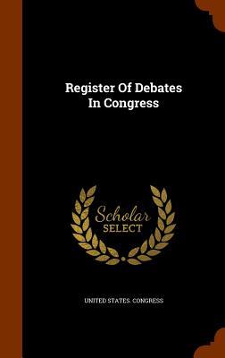 Register of Debates in Congress - Congress, United States
