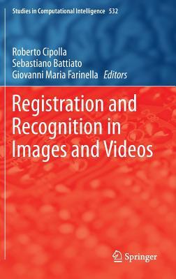 Registration and Recognition in Images and Video - Cipolla, Roberto (Editor), and Battiato, Sebastiano (Editor), and Farinella, Giovanni Maria (Editor)