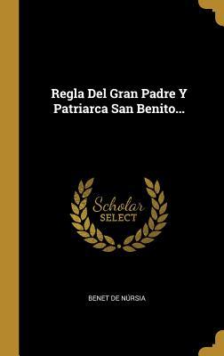 Regla del Gran Padre y Patriarca San Benito... - Nursia, Benet De