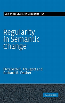 Regularity in Semantic Change - Traugott, Elizabeth Close, and Dasher, Richard B