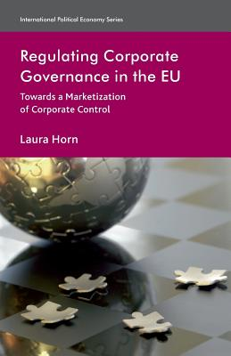 Regulating Corporate Governance in the EU: Towards a Marketization of Corporate Control - Horn, L