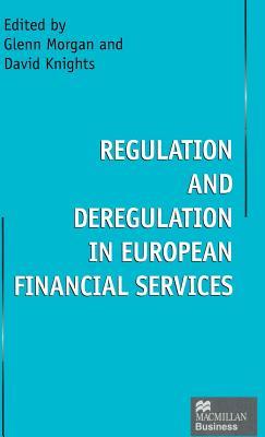 Regulation and deregulation in European financial services - Morgan, Glenn (Editor), and Knights, David (Editor)