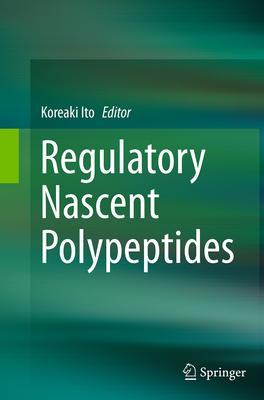 Regulatory Nascent Polypeptides - Ito, Koreaki (Editor)