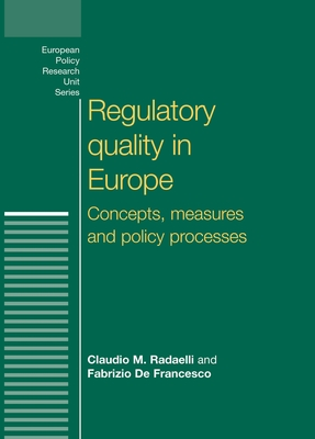 Regulatory Quality in Europe: Concepts, Measures and Policy Processes - Radaelli, Claudio M, Professor