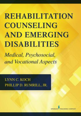 Rehabilitation Counseling and Emerging Disabilities: Medical, Psychosocial, and Vocational Aspects - Koch, Lynn C., and Rumrill, Phillip D.
