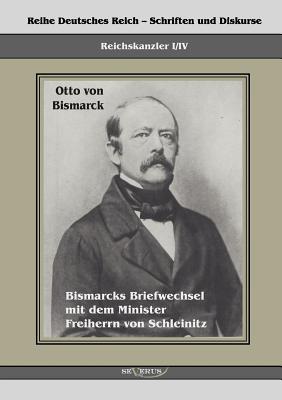 Reichskanzler Otto Von Bismarck. Bismarcks Briefwechsel Mit Dem Minister Freiherrn Von Schleinitz 1858-1861 - Von Bismarck, Otto