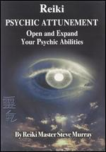 Reiki: Psychic Attunement - Open and Expand Your Psychic Abilities