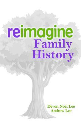 Reimagine Family History - Lee, Devon Noel