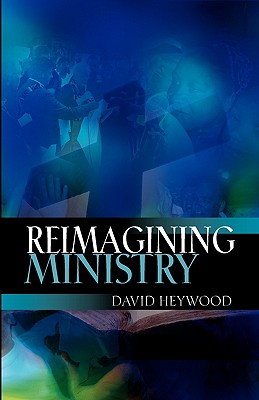 Reimagining Ministry - Heywood, David