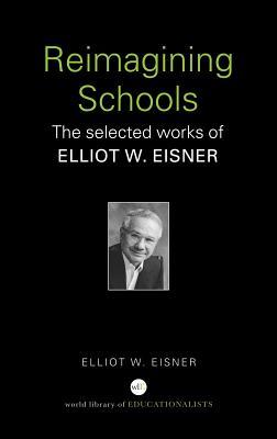 Reimagining Schools: The Selected Works of Elliot W. Eisner - Eisner, Elliot W