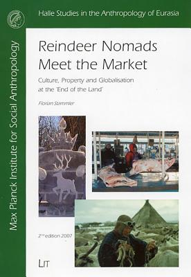 Reindeer Nomads Meet the Market: Culture, Property and Globalisation at the 'End of the Land' - Stammler, Florian