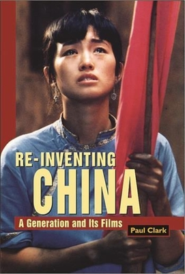 Reinventing China: A Generation and Its Films - Clark, Paul, Professor