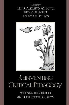 Reinventing Critical Pedagogy: Widening the Circle of Anti-Oppression Education - Rossatto, Cesar Augusto, and Allen, Ricky Lee, and Pruyn, Marc