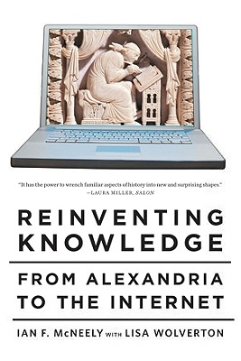 Reinventing Knowledge: From Alexandria to the Internet - McNeely, Ian F