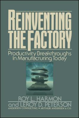 Reinventing the Factory: Productivity Breakthroughts in Manufacturing Today - Harmon, Roy L