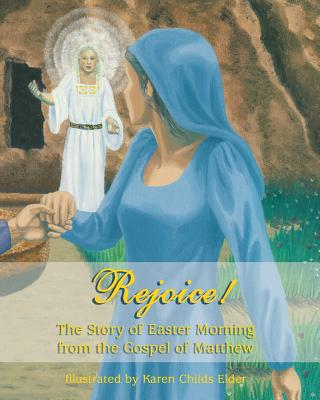 Rejoice!: The Story of Easter Morning from the Gospel of Matthew - Matthew, Gospel of, and Childs, Karin Alfelt (Editor)