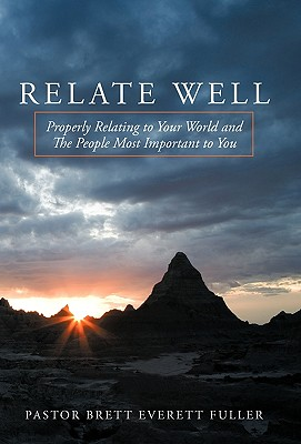 Relate Well: Properly Relating to Your World and the People Most Important to You - Pastor Brett Everett Fuller, Brett Everett Fuller