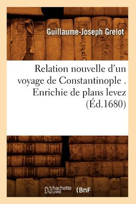 Relation Nouvelle D'Un Voyage de Constantinople . Enrichie de Plans Levez (Ed.1680) - Sans Auteur