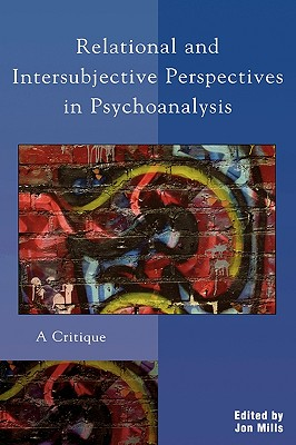 Relational and Intersubjective Perspectives in Psychoanalysis: A Critique - Mills, Jon (Editor)