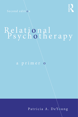 Relational Psychotherapy: A Primer - DeYoung, Patricia a