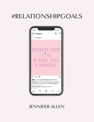 #Relationship #Goals: An Interactive Couple's Guide to Developing & Maintaining a Relationship That Is Dope in Real Life and Not Just on Social Media. - Allen, Jennifer