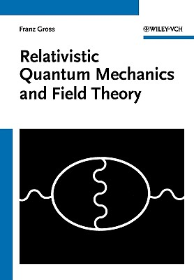 Relativistic Quantum Mechanics and Field Theory - Gross, Franz