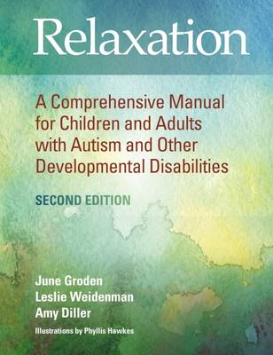 Relaxation: A Comprehensive Manual for Children and Adults with Autism and Other Developmental Disabilities - Groden, June, and Weidenman, Leslie, and Diller, Amy