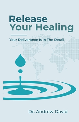 Release Your Healing: Your Deliverance Is In The Detail - David, Andrew