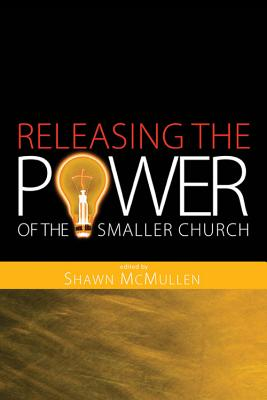Releasing the Power of the Smaller Church - McMullen, Shawn (Editor)