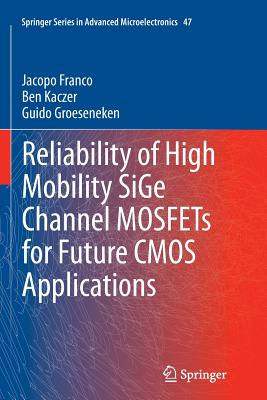 Reliability of High Mobility Sige Channel Mosfets for Future CMOS Applications - Franco, Jacopo, and Kaczer, Ben, and Groeseneken, Guido
