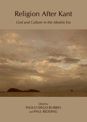 Religion After Kant: God and Culture in the Idealist Era - Bubbio, Paolo Diego (Editor), and Redding, Paul (Editor)