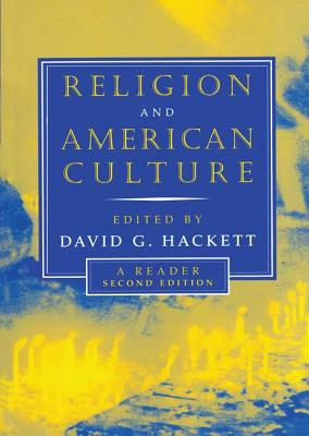 Religion and American Culture: A Reader - Hackett, David G (Contributions by), and Bellah, Robert N (Contributions by), and Braude, Ann (Contributions by)