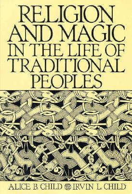 Religion and Magic in the Life of Traditional Peoples - Child, Alice B