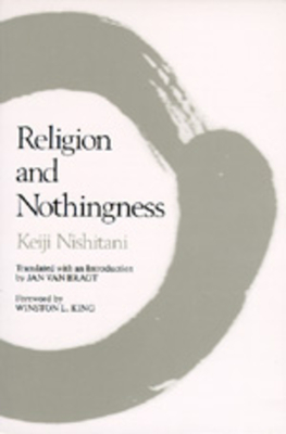 Religion and Nothingness, Volume 1 - Nishitani, Keiji, and Van Bragt, Jan (Introduction by), and King, Winston L (Foreword by)