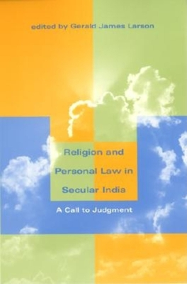 Religion and Personal Law in Secular India: A Call to Judgment - Larson, Gerald (Editor)