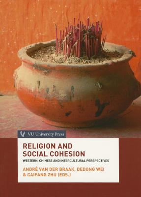 Religion and Social Cohesion: Western, Chinese and Intercultural Perspectives - Braak, Andre Van Der (Editor)