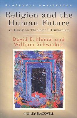 Religion and the Human Future: An Essay on Theological Humanism - Klemm, David E, and Schweiker, William
